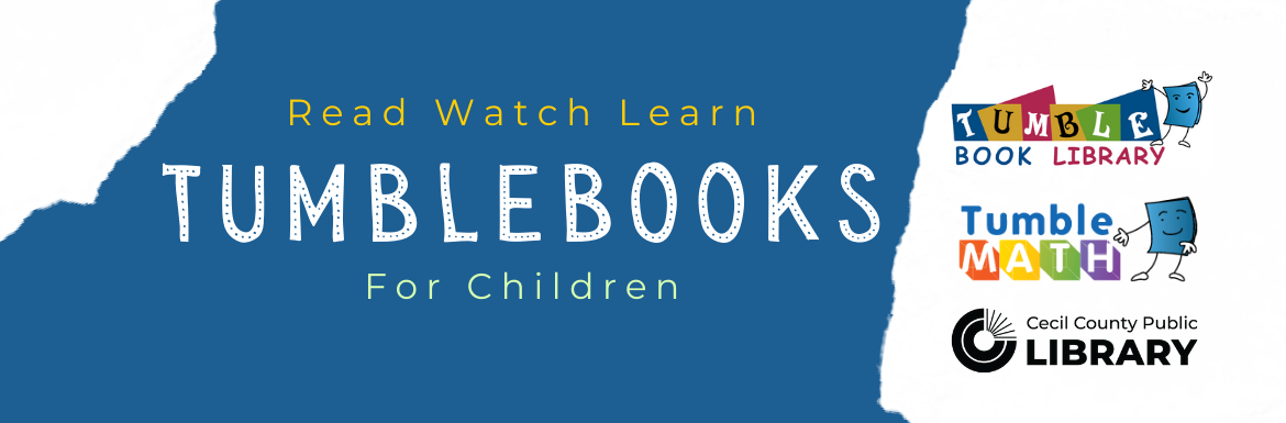 Read Watch Learn. Tumblebooks. For children. Tumble Book Library. Tumble Math. Cecil County Public Library.
