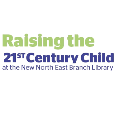 Raising the 21st Century Child at the New North East Branch Library