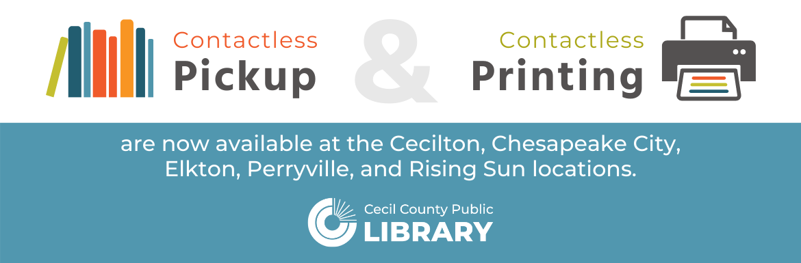 Contactless Pickup & Contactless Printing are now available at the Cecilton, Chesapeake City, Elkton, Perryville, and Rising Sun branches