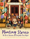 "Image for ""Planting Stories: The Life of Librarian and Storyteller Pura Belpré"""