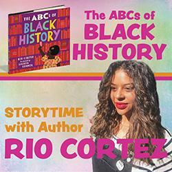 "Image for ""The ABCs of Black History Storytime with Rio Cortez"""